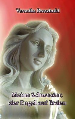Meine Schwester, der Engel auf Erden von Broszinski,  Veronika