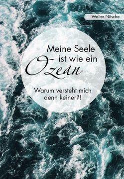 Meine Seele ist wie ein Ozean – Warum versteht mich denn keiner?! von Nitsche,  Walter