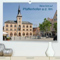 Meine Sicht auf Pfaffenhofen (Premium, hochwertiger DIN A2 Wandkalender 2021, Kunstdruck in Hochglanz) von Faltin,  Klaus