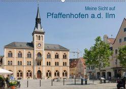 Meine Sicht auf Pfaffenhofen (Wandkalender 2019 DIN A2 quer)