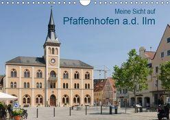 Meine Sicht auf Pfaffenhofen (Wandkalender 2019 DIN A4 quer)
