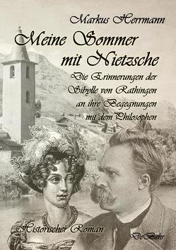 Meine Sommer mit Nietzsche – Die Erinnerungen der Sibylle von Rathingen an ihre Begegnungen mit dem Philosophen – Historischer Roman von Herrmann,  Markus