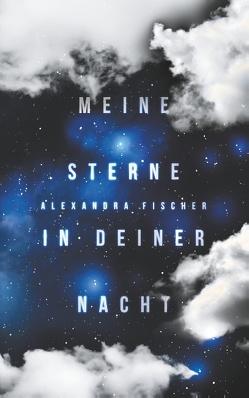 Meine Sterne in deiner Nacht von Fischer,  Alexandra