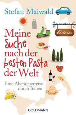 Meine Suche nach der besten Pasta der Welt von Maiwald,  Stefan