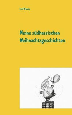 Meine südhessischen Weihnachtsgeschichten von Nitsche,  Fred