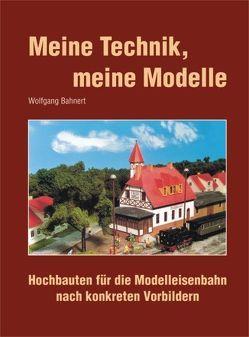 Meine Technik, meine Modelle von Bahnert,  Wolfgang