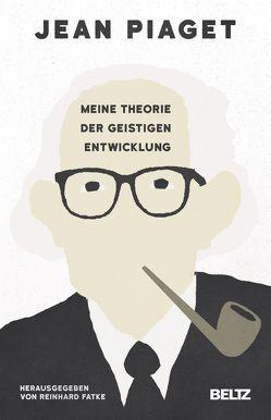 Meine Theorie der geistigen Entwicklung von Fatke,  Reinhard, John Wiley & Sons, Kober,  Hainer, Piaget,  Jean