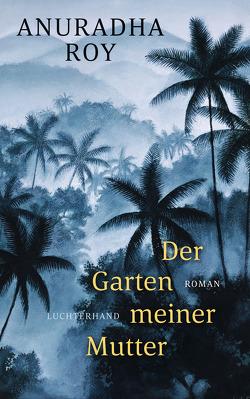 Der Garten meiner Mutter von Löcher-Lawrence,  Werner, Roy,  Anuradha