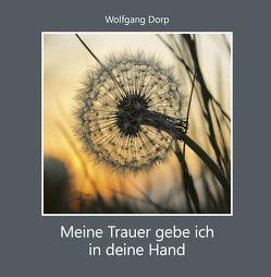 Meine Trauer gebe ich in deine Hand von Dorp,  Wolfgang