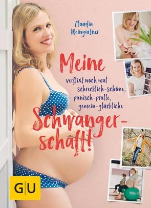 Meine verflixt noch mal schrecklich-schöne, panisch-pralle, gemein-glückliche Schwangerschaft! von Weingärtner,  Claudia