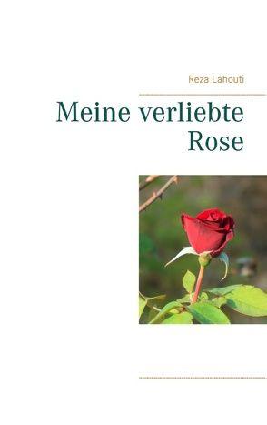 Meine verliebte Rose von Lahouti,  Reza