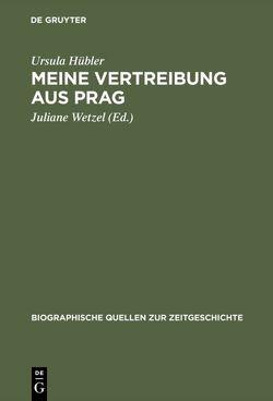 Meine Vertreibung aus Prag von Hübler,  Ursula, Wetzel,  Juliane