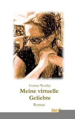 Meine virtuelle Geliebte von Woelky,  Gunter