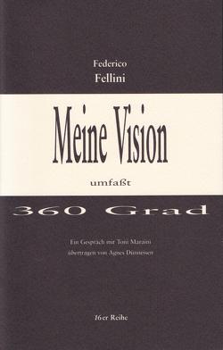 Meine Vision umfasst 360 Grad von Dünneisen,  Toni, Fellini,  Federico, Leyn,  Urs van der, Maraini,  Toni