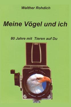 Meine Vögel und ich von Rohdich,  Walther
