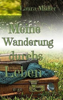 Meine Wanderung durchs Leben von Müller,  Laura