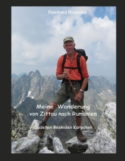 Meine Wanderung von Zittau nach Rumänien von Rosenke,  Reinhard