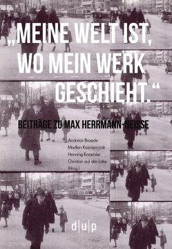 """""""Meine Welt ist, wo mein Werk geschieht"""" von auf der Lake,  Chrisitian, Broede,  Andreas, Kazmierczak,  Madlen, Konetzke,  Henning"""