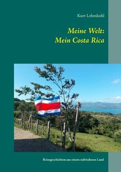 Meine Welt: Mein Costa Rica von Lehmkuhl,  Kurt