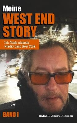 Meine West End Story von Pilsczek,  Rafael Robert