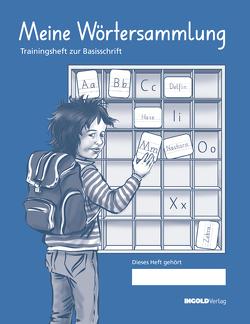 Meine Wörtersammlung – Trainingsheft zur Basisschrift von Widmer,  Karin