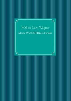 Meine wunderbare Familie von Wagner,  Melissa, Wagner,  Melissa Lara, Wagner,  Rosemarie Ingrid