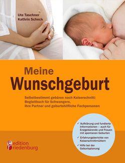 Meine Wunschgeburt – Selbstbestimmt gebären nach Kaiserschnitt: Begleitbuch für Schwangere, ihre Partner und geburtshilfliche Fachpersonen von Scheck,  Kathrin, Taschner,  Ute