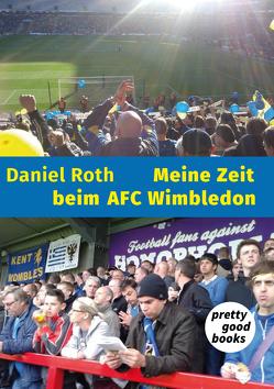 Meine Zeit beim AFC Wimbledon von Roth,  Daniel