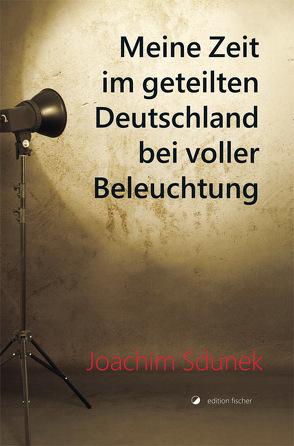 Meine Zeit im geteilten Deutschland bei voller Beleuchtung von Sdunek,  Joachim
