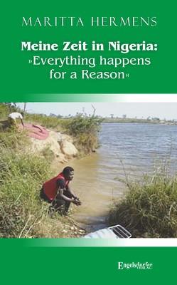 Meine Zeit in Nigeria: »Everything happens for a Reason« von Hermens,  Maritta