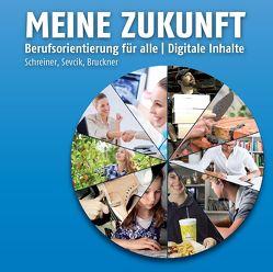 Meine Zukunft – Berufsorientierung für alle – digitale Inhalte von Bruckner,  Oliver, Schreiner,  Eva, Sevcik,  Christian