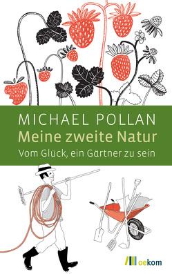 Meine zweite Natur von Leipprand,  Eva, Pollan,  Michael