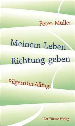 Meinem Leben Richtung geben von Müller,  Peter