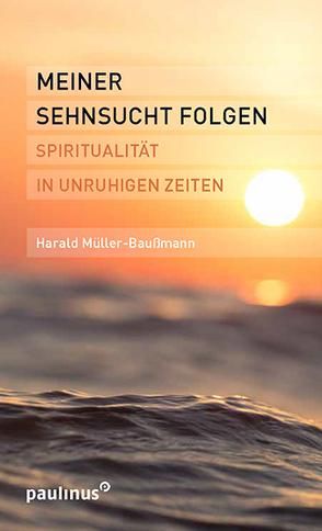 Meiner Sehnsucht folgen von Müller-Baußmann,  Harald