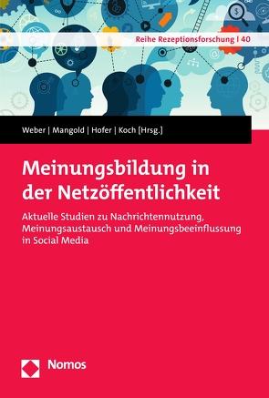 Meinungsbildung in der Netzöffentlichkeit von Hofer,  Matthias, Koch,  Thomas, Mangold,  Frank, Weber,  Patrick