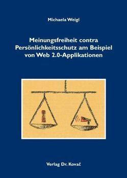 Meinungsfreiheit contra Persönlichkeitsschutz am Beispiel von Web 2.0-Applikationen von Weigl,  Michaela