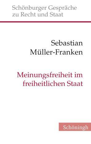 Meinungsfreiheit im freiheitlichen Staat von Depenheuer,  Otto, Grabenwarter,  Christoph, Müller-Franken,  Sebastian