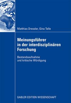 Meinungsführer in der interdisziplinären Forschung von Dressler,  Matthias, Telle,  Gina