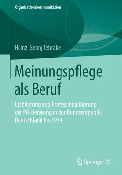 Meinungspflege als Beruf von Tebrake,  Heinz-Georg