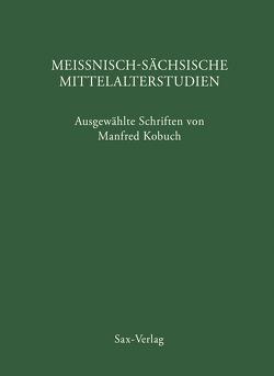 Meißnisch-sächsische Mittelalterstudien von Cottin,  Markus, John,  Uwe, Kobuch,  Manfred