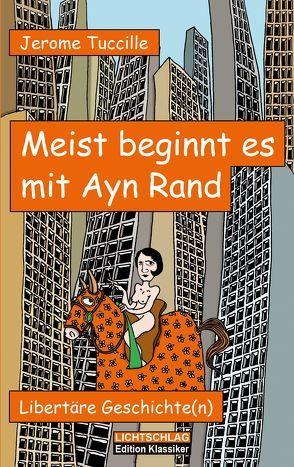 Meist beginnt es mit Ayn Rand von Kähler,  Cornelia, Tuccille,  Jerome