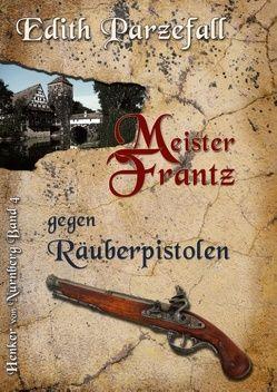 Meister Frantz gegen Räuberpistolen von Parzefall,  Edith