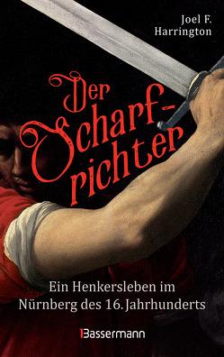 Der Scharfrichter – Ein Henkersleben im Nürnberg des 16. Jahrhunderts von Harrington,  Joel F., Juraschitz,  Norbert