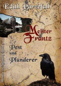 Meister Frantz – Pest und Plünderer von Parzefall,  Edith