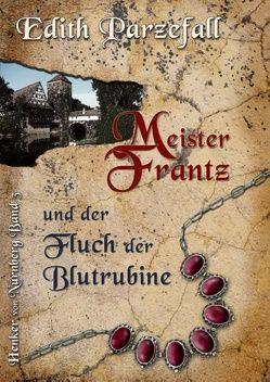 Meister Frantz und der Fluch der Blutrubine von Parzefall,  Edith