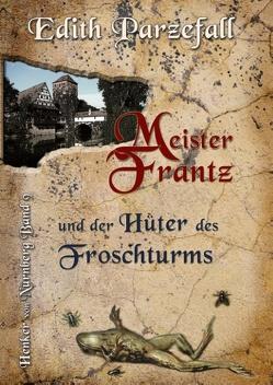 Meister Frantz und der Hüter des Froschturms von Parzefall,  Edith