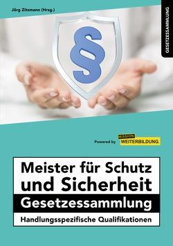 Meister für Schutz und Sicherheit Gesetzessammlung – Handlungsspezifische Qualifikationen von Zitzmann,  Jörg