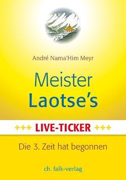 Meister Laotse`s Live-Ticker von Meyr,  Andre Namahim