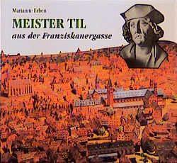 Meister Til aus der Franziskanergasse von Erben,  Marianne