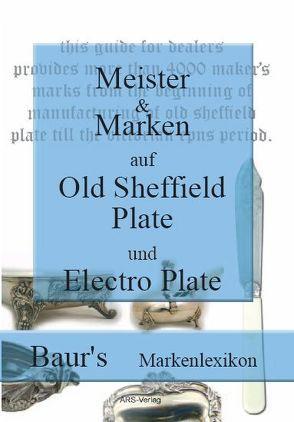Meister und Marken auf Old Sheffield Plate und Electro Plate von Baur,  Christian M